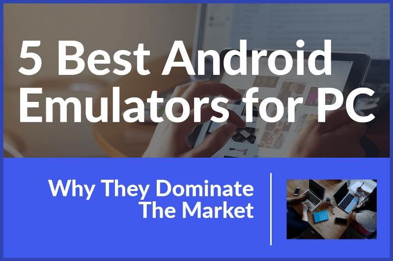 5 Best Android Emulators for PC: Why They Dominate The Market